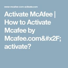 Activate McAfee | How to Activate Mcafee by Mcafee.com/activate?