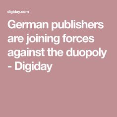 German publishers are joining forces against the duopoly - Digiday Cyber, German, Join, Wedding Ring, Deutsch, German Language
