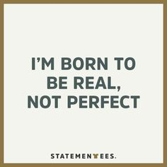 I'm born to be real, not perfect. Get this t-shirt on statementees.com #statementees #real #notperfect #tshirts #streetstyle #casual #fitness #goals #motivation #motivational #inspiration #quotes #quote #tee #shirt #words