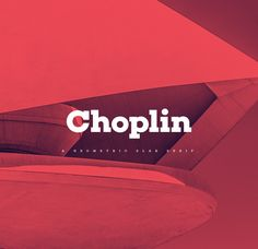 Choplin font.  / is a modern and clear geometric slab serif with a sturdy heart. It was designed based on the Campton Family, with the same principles in mind: geometry, simplicity and neutrality. As a consequence, Choplin could be seen as an immediate companion to the Campton Family.