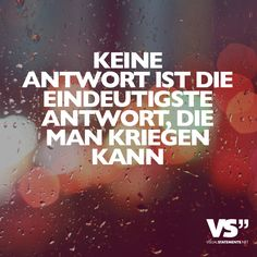 Keine Antwort ist die eindeutigste Antwort, die man kriegen kann. - VISUAL STATEMENTS® Different Quotes, Daily Quotes, Sad Quotes, Words Quotes, Life Quotes, Sayings, Proverbs, Beautiful Words, Cool Words