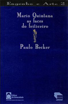 Mario Quintana : as faces do feiticeiro / Paulo Becker - Porto Alegre, RS : Editora da Universidade, Universidade Federal do Rio Grande do Sul : EDIPUCRS, 1996