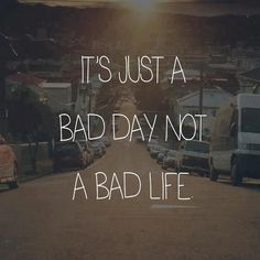 Its Just A Bad Day,