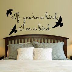 If you're a bird, I'm a bird.. Vinyl Wall Decal Sticker Art on Etsy, $15.00
