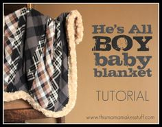 baby boy blanket tutorial    I want someone to have a baby boy just so I can make this adorable blanket over at This Mama Makes Stuff!    Isn't Carrie genius to use Men's flannel shirts?! I also love how she gives this blanket a bit of luxury by adding the super soft minky!