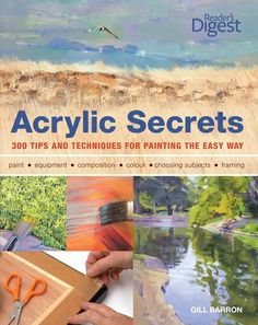 Acrylic Secrets: 300 Tips and Techniques for Painting the Easy Way, // Author Gill Barron // $19.82