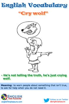 English Vocabulary - Cry wolf - To ask for help when you do not need it.