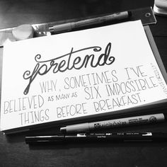 Pretend | #betterletteringcourse | Why, sometimes I've believed in as many as six impossible things before breakfast. -Lewis Carroll, Alice in Wonderland (Alice's Adventures in Wonderland No. 1) | #aliceinwonderland #lewiscarroll #handlettering #lettering #keepcursivealive #lexophile   #withlovecali