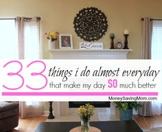 33 Things I Do Almost Every Day That Make My Day So Much Better