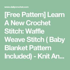 [Free Pattern] Learn A New Crochet Stitch: Waffle Weave Stitch ( Baby Blanket Pattern Included) - Knit And Crochet Daily