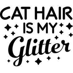 Cat Hair is my Glitter Humor Funny Mens Apparel. For those who understand the struggle of always being covered in cat hair. Baby Cats, Cats And Kittens, Cute Funny Animals, Funny Cats, Pet Poems, Mama Cat, Cat Room, Cat Quotes, Crazy Cat Lady