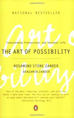 The Art of Possibility: Transforming Professional and Personal Life by Rosamund Stone Zander.