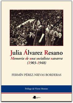 JULIA ALVAREZ RESANO: MEMORIA DE UNA SOCIALISTA NAVARRA / Fermín Pérez-Nievas ... Julia Álvarez Resano fue una de las más brillantes agitadoras políticas de la Segunda República.  La que fuera una de las primeras mujeres en ocupar un escaño parlamentario, pionera en acceder a la magistratura e igualmente la primera mujer en ocupar un puesto de gobernadora civil, murió en la soledad del exilio mexicano, tempranamente, tras ser expulsada del partido al que había entregado su vida y abandonada… Member Of Parliament, Loneliness, Mexican, Libros, Life, Women