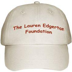 Foundation Baseball Hat (front) $20.00.  Light Khaki with adjustable back. http://www.laurenedgertonfoundation.com/Marketplace.html.  Purchase will help build Lauren's Place http://www.laurenedgertonfoundation.com/Lauren-s-Place.html
