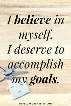 self+-confidence+affirmations+-+I+believe+in+myself.+I+deserve+to+accomplish+my+goals.
