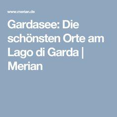 Gardasee: Die schönsten Orte am Lago di Garda | Merian