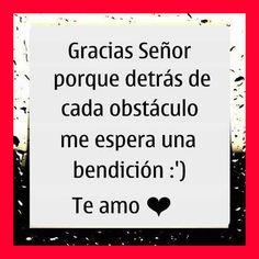 Gracias Senor porque Detrás de cada obstáculo…me espera una bendicion. Te amo.