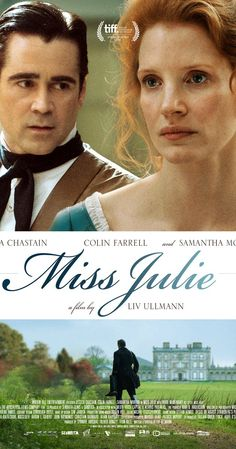 Directed by Liv Ullmann.  With Jessica Chastain, Colin Farrell, Samantha Morton, Nora McMenamy. Over the course of a midsummer night in Fermanagh in 1890, an unsettled daughter of the Anglo-Irish aristocracy encourages her father's valet to seduce her.
