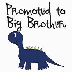 Promoted to big brother.