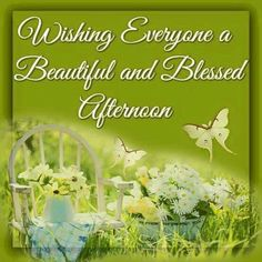 Wishing Everyone A Beautiful And Blessed Afternoon afternoon good afternoon good afternoon quotes good afternoon images noon quotes afternoon greetings