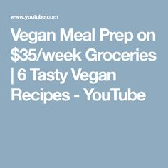 Vegan Meal Prep on $35/week Groceries | 6 Tasty Vegan Recipes - YouTube