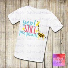 Pregnancy Shirt/'Yep! Still Pregnant' with Giraffe Shirt/New Baby/Mother's Day/Baby Shower Gift by RubysandViolets on Etsy