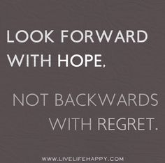 Look forward with hope, not backwards with regret. by deeplifequotes, via Flickr