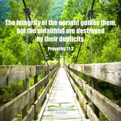 Proverbs 11:3. The integrity of the upright shall guide them but the unfaithful are destroyed by their duplicity.