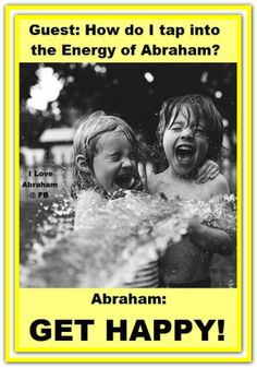 Guest: How do I tap into the Energy of Abraham? GET HAPPY!  (For more text click twice then.. See more)  *Abraham-Hicks Quotes (AHQ1954) #happy #workshop
