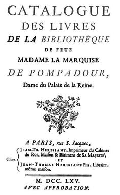 The title page of the catalogue of the private library of Madame Pompadour. J. M. Malzieu, rue de la Banque 15, Paris. Madame de Pompadour had a library that boasted a collection of 3,525 books, their bindings made of red leather with her arms printed on the covers. Her collection included many rare books and it has been estimated that today the value of the entire library would equal around 14.100.000 euro.