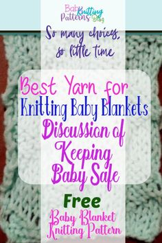 So what is the best yarn for baby blanket knitting patterns? The simple answer is the one that doesn't hurt your baby. A discussion of keeping baby safe and then the many choices for knitting pleasure. Plus an easy FREE knitting pattern for a beautiful baby blanket, on page. So any of these yarn choices will make this beautiful baby blanket