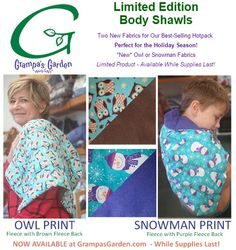 Introducing, our best-selling hot pack in two new fabrics - Just in time for the holidays!  Enjoy the Body Shawl in Owl or Snowman print. Same great Body Shawl, two limited edition fabrics. Wrap yourself in warmth this season... http://www.grampasgarden.com/ltd-ed-body-shawls-holiday-season.html