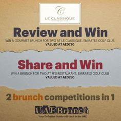 REVIEW AND WIN Review any listing on http://uaebrunch.com/ for a chance to win a brunch for 2 at Le Classique worth AED720  SHARE AND WIN Share this post to go into the draw to win a brunch for 2 at M's, Emirates Golf Club worth AED250
