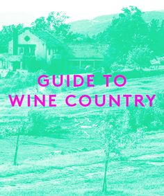 this is one of the best lists i have seen! | The Ultimate Guide To Wine Country #refinery29