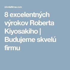 8 excelentných výrokov Roberta Kiyosakiho | Budujeme skvelú firmu