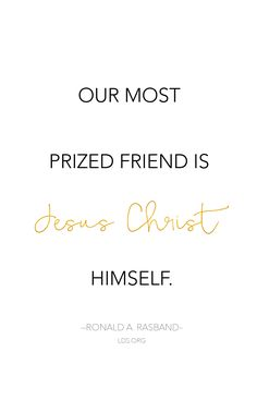"""""""Our most prized friend is Jesus Christ Himself.""""—Ronald A. Rasband #LDS"""