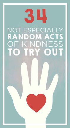 34 Not Especially Random Acts Of Kindness To Try Out Today