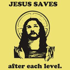 Actually, Jesus always has autosave on, even in games that don't have that feature...