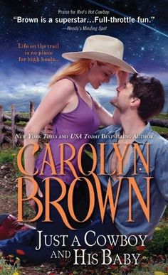 New 10/4/13. Just a Cowboy and His Baby by Carolyn Brown
