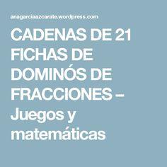 CADENAS DE 21 FICHAS DE DOMINÓS DE FRACCIONES – Juegos y matemáticas