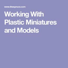 Working With Plastic Miniatures and Models