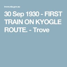 30 Sep 1930 - FIRST TRAIN ON KYOGLE ROUTE. - Trove