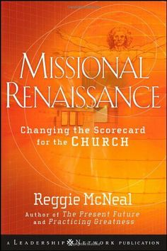 Missional Renaissance: Changing the Scorecard for the Church (Jossey-Bass Leadership Network Series) by Reggie McNeal. $16.04. 224 pages. Publication: February 3, 2009. Publisher: Jossey-Bass; 1 edition (February 3, 2009). Author: Reggie McNeal. Edition - 1