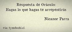 Respuesta de Oráculo: Hagas lo que hagas te arrepentirás - Nicanor Parra. (Para ver más frases haz click en la imagen)