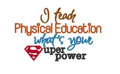 I Teach Physical Education whats your Superpower. by DChaseDesigns