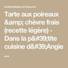 Tarte aux poireaux & chèvre frais (recette légère) - Dans la p'tite cuisine d'Angie ...