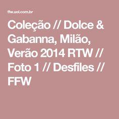 Coleção // Dolce & Gabanna, Milão, Verão 2014 RTW // Foto 1 // Desfiles // FFW