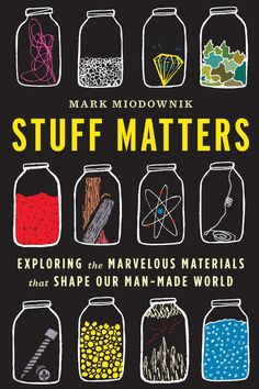 Stuff Matters: Exploring the Marvelous Materials That Shape Our Man-Made World by Mark Miodownik: Why is glass see-through? What makes elastic stretchy? Why does a paper clip bend? Why does any material look and behave the way it does?...the adventure of everyday materials. #Books #Science #Material_Science