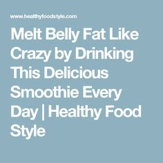 Melt Belly Fat Like Crazy by Drinking This Delicious Smoothie Every Day | Healthy Food Style