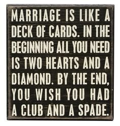 Ok - so not how I feel about my marriage - but funny none the less! Marriage is Like a Deck of Cards Box Sign Chevrolet G20, Marriage Box, Marriage Humor, Marriage Cards, Divorce Humor, Happy Marriage, Marriage Tips, Funny Marriage Sayings, Marriage Pictures